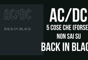 AC/DC: 5 cose che (forse) non sai su Back In Black. Sfoglia la gallery!