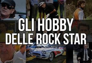 Gli hobby delle rock star! I più divertenti (e impensabili) passatempi degli dei del rock. Scoprili tutti