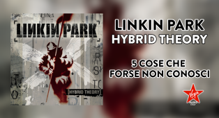 Hybrid Theory: 5 cose che forse non sai sul capolavoro dei Linkin Park
