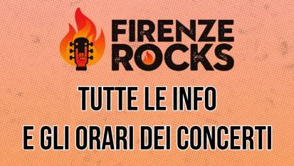 Firenze Rocks: tutte le info e gli orari dei concerti