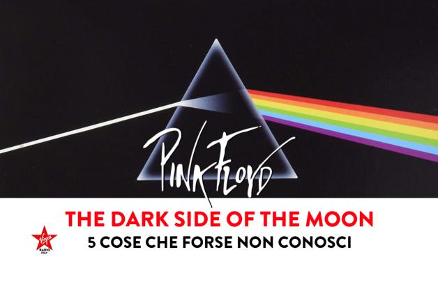 The Dark Side Of The Moon, 5+1 cose che forse non sai sul capolavoro dei Pink Floyd