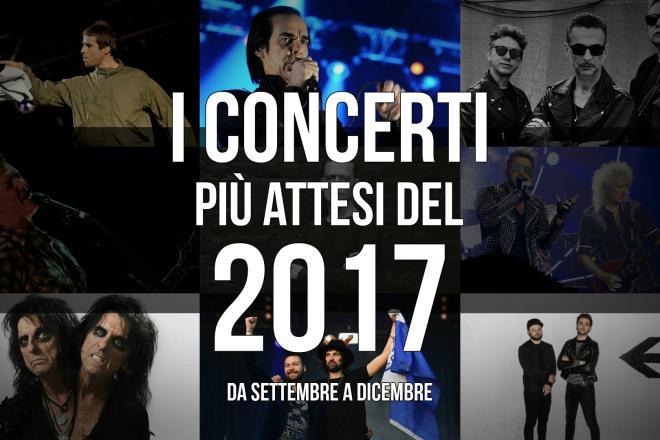 I concerti più attesi del 2017 da settembre a dicembre. Scopri tutte le date!