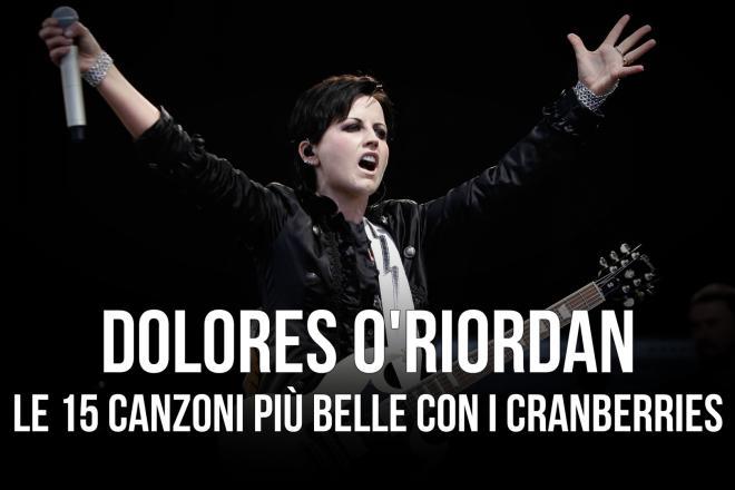 Dolores O'Riordan: le 15 canzoni più belle scritte con i Cranberries