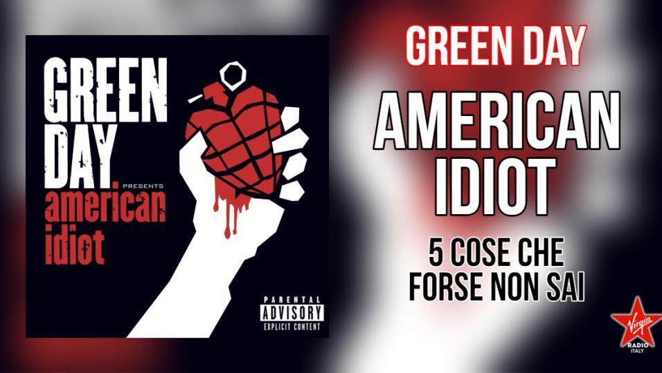 American Idiot: 5 cose che forse non conosci sull'album più famoso dei Green Day