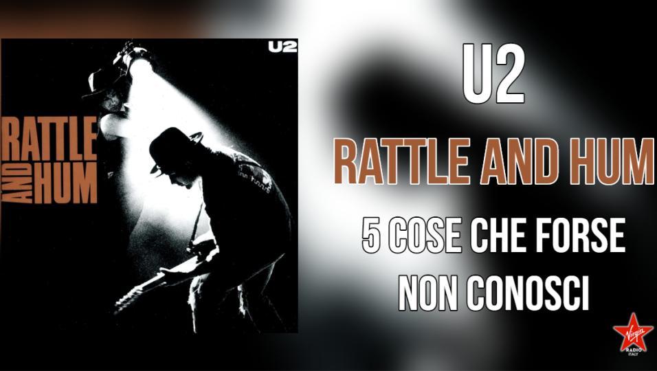 Rattle And Hum: 5 cose fondamentali da sapere sul disco del 1988 degli U2