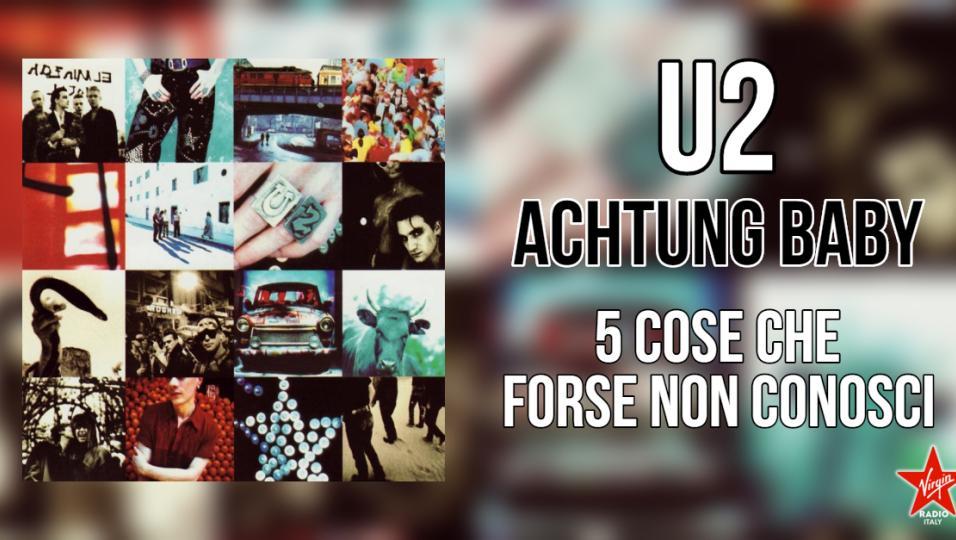 Achtung Baby: 5 cose che forse non conosci sull'album degli U2 del 1991