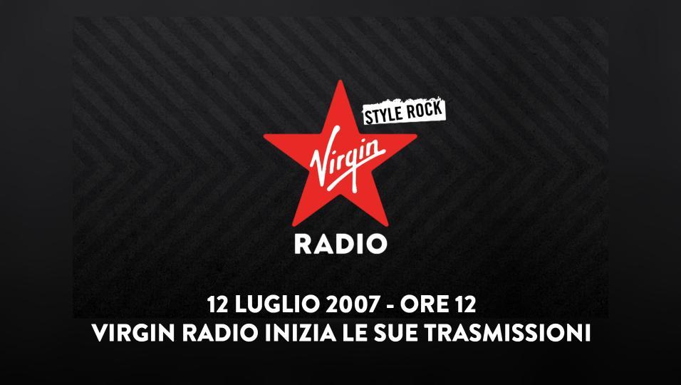 12 luglio 2007, ore 12:00 - Virgin Radio inizia le sue trasmissioni. Ascolta qui i primi minuti del lancio della radio